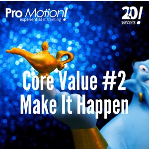 Core Value #2Make It Happen